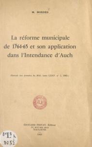 Maurice Bordes - La réforme municipale de 1764-65 et son application dans l'intendance d'Auch.