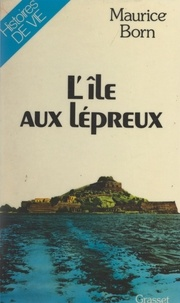 Maurice Born et Jacques Meunier - L'île aux Lépreux.
