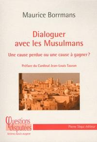 Maurice Borrmans - Dialoguer avec les musulmans - Une cause perdue ou une cause à gagner ?.