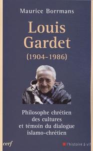 Maurice Borrmans - Louis Gardet - Philosophe chrétien des cultures et témoin du dialogue islamo-chrétien (1904-1986).