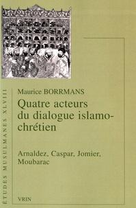 Quatre acteurs du dialogue islamo-chrétien - Maurice Borrmans |