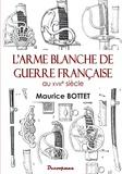 Maurice Bottet - L'arme blanche de guerre française au XVIIIe siècle.