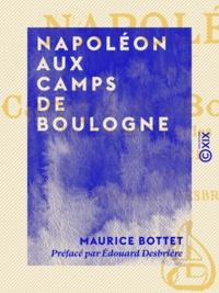 Maurice Bottet et Édouard Desbrière - Napoléon aux camps de Boulogne - La côte de fer et les flottilles.