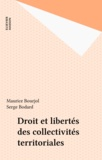 Maurice Bourjol et Serge Bodard - Droit et libertés des collectivités territoriales.