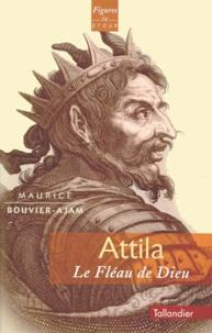 Maurice Bouvier-Ajam - Attila - Le fléau de Dieu.