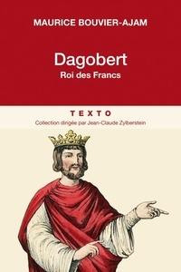 Maurice Bouvier-Ajam - Dagobert - Roi des Francs.