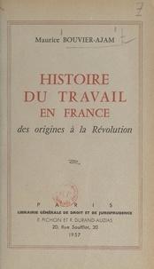 Maurice Bouvier-Ajam - Histoire du travail en France, des origines à la Révolution.