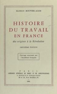 Maurice Bouvier-Ajam - Histoire du travail en France : des origines à la Révolution - 2e édition. Ouvrage couronné par l'Académie française.