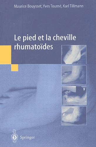 Maurice Bouysset et Yves Tourné - Le pied et la cheville rhumatoïdes.