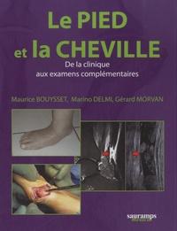 Maurice Bouysset et Marino Delmi - Le pied et la cheville - De la clinique aux examens complémentaires.