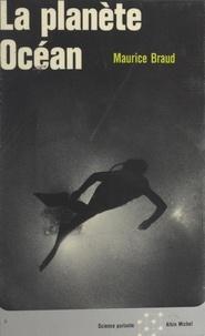 Maurice Braud et Jacques Bergier - La planète océan.
