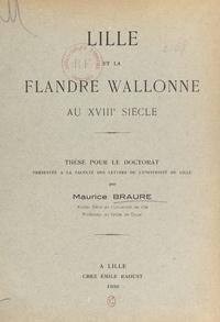 Maurice Braure - Lille et la Flandre wallonne au XVIIIe siècle - Thèse pour le Doctorat présentée à la Faculté des lettres de l'Université de Lille.