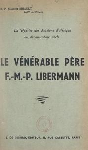Maurice Briault et Louis Le Hunsec - La reprise des missions d'Afrique au dix-neuvième siècle : le vénérable Père F.-M.-P. Libermann.