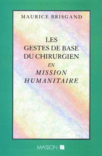 Maurice Brisgand - Les gestes de base du chirurgien en mission humanitaire.