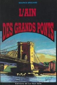 Maurice Brocard et  Collectif - L'Ain des grands ponts : Ain-Rhône-Valserine-Saône.