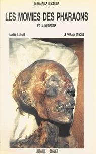Maurice Bucaille - Les momies des pharaons et la médecine : Ramsès II à Paris, le pharaon et Moïse.