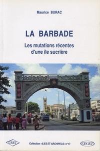 Maurice Burac - La Barbade. - Les mutations récentes d'une île sucrière.