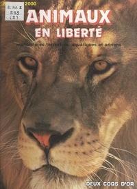 Maurice Burton et Michel Cuisin - Animaux en liberté : mammifères terrestres, aquatiques et aériens.