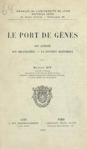 Maurice Byé - Le port de Gênes - Son activité, son organisation, sa fonction économique.