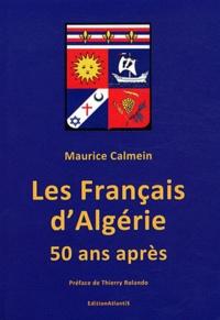 Maurice Calmein - Les Français d'Algérie 50 ans après - Une plaie toujours béante.