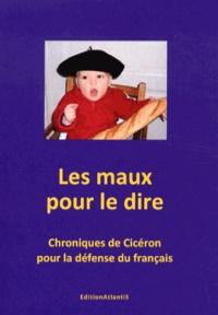 Maurice Calmein - Les maux pour le dire - Chroniques de Cicéron pour la défense du français.