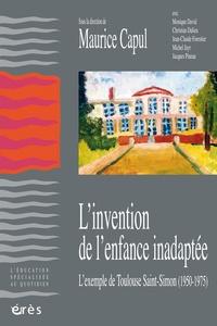 Maurice Capul - L'invention de l'enfance inadaptée - L'exemple de Toulouse Saint-Simon (1950-1975).