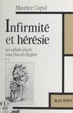 Maurice Capul - Les enfants placés sous l'Ancien Régime (2). Infirmité et hérésie.