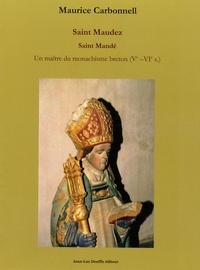Maurice Carbonell - Saint Maudez / Saint Mandé - Un maître du monachisme breton (Ve-VIe siècles).