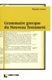 Maurice Carrez - Grammaire grecque du Nouveau Testament - Avec exercices et plan de travail.