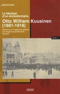 Maurice Carrez - La fabrique d'un révolutionnaire, Otto Wilhelm Kuusinen (1881-1918) - Réflexions sur l'engagement politique d'un dirigeant social-démocrate finlandais, Tome 1.