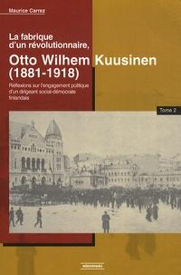 Maurice Carrez - La fabrique d'un révolutionnaire, Otto Wilhelm Kuusinen (1881-1918) - Réflexions sur l'engagement politique d'un dirigeant social-démocrate finlandais, Tome2.