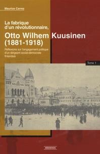 Maurice Carrez - La fabrique d'un révolutionnaire, Otto Wilhem Kuusinen (1881-1918), pack en 2 volumes - Réflexions sur l'engagement politique d'un dirigeant social démocrate finlandais.