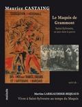 Maurice Castaing et Martine Larigauderie-Beijeaud - Le Maquis de Grammont : Saint-Sylvestre, un pays dans la guerre - Suivi de Vivre à Saint-Sylvestre au temps du Maquis.