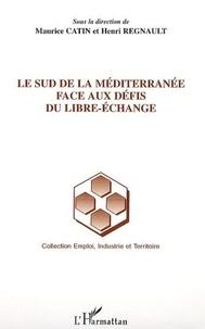Maurice Catin et Henri Regnault - Le sud de la Méditerranée face aux défis du libre-échange.