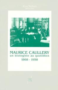 Maurice Caullery et Eva Telkes - Maurice Caullery, 1868-1958, un biologiste au quotidien.