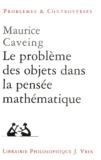 Maurice Caveing - Le problème des objets dans la pensée mathématique.