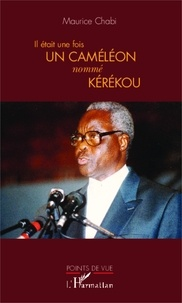 Maurice Chabi - Il était une fois un caméléon nommé Kérékou.