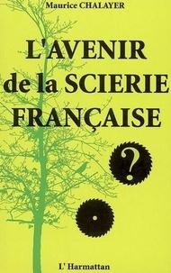Maurice Chalayer - L'avenir de la scierie française.