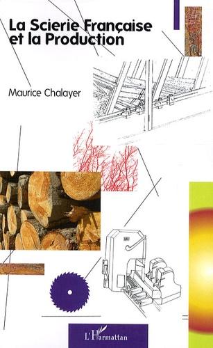 Maurice Chalayer - La scierie française et la production.