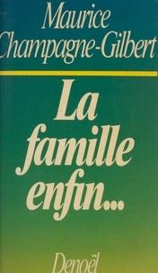 Maurice Champagne-Gilbert et Danièle Rosadoni - La famille, enfin....