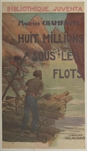 Maurice Champagne et René Giffey - Huit millions sous les flots - Suivi de L'aventure de Nicolas Corbin.