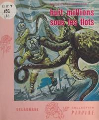 Maurice Champagne et Henri Dimpre - Huit millions sous les flots.