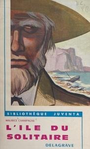 Maurice Champagne - L'île du solitaire.