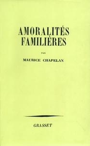 Maurice Chapelan - Amoralités familières.