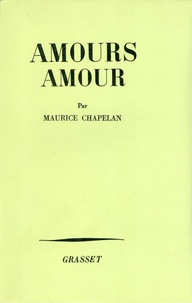 Maurice Chapelan - Amours, amour.