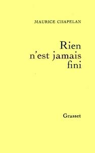 Maurice Chapelan - Rien n'est jamais fini.