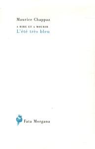 Maurice Chappaz - L'été très bleu.