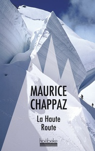 Maurice Chappaz - La haute route suivi de Journal des 4000.