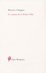 Maurice Chappaz - Le roman de la Petite Fille.