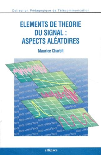 Maurice Charbit - Éléments de théorie du signal, aspects aléatoires.